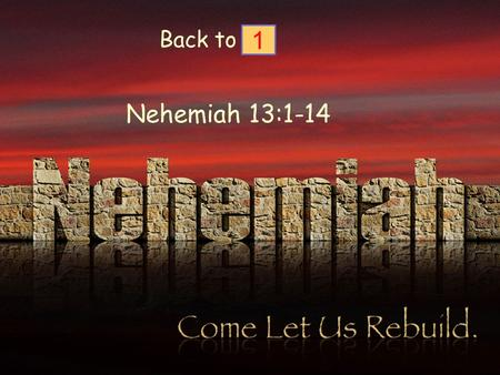 Back to 1 Nehemiah 13:1-14. The first few chaptersChapters10-12 Mourning because of the Jerusalem's condition Celebration because of the finished work.