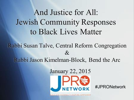 And Justice for All: Jewish Community Responses to Black Lives Matter Rabbi Susan Talve, Central Reform Congregation & Rabbi Jason Kimelman-Block, Bend.