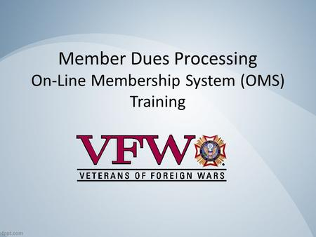 Member Dues Processing On-Line Membership System (OMS) Training.