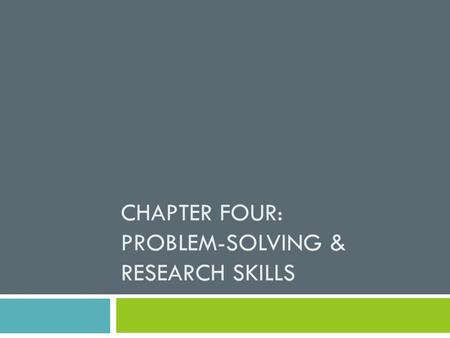 CHAPTER FOUR: PROBLEM-SOLVING & RESEARCH SKILLS. Chapter Objective, TEKS, & Essential Question  Objective:  Develop problem-solving and decision-making.