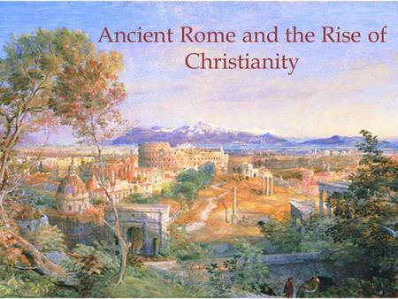 Ancient Rome and the Rise of Christianity 1. Christianity -Early on in Pax Romana, a new religion, Christianity emerged in a distant corner of the Empire.