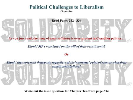 Political Challenges to Liberalism Chapter Ten Read Pages 332– 334 As you just read, the issue of party solidarity is ever-present in Canadian politics…