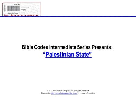 "Bible Codes Intermediate Series Presents: ""Palestinian State"" ©2009-2011 David Douglas Bell, all rights reserved Please Visit"