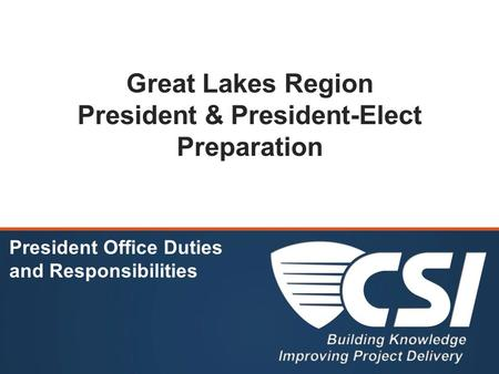 Great Lakes Region President & President-Elect Preparation President Office Duties and Responsibilities.