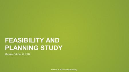 Powered by FEASIBILITY AND PLANNING STUDY Monday, October 20, 2014.