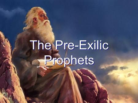 The Pre-Exilic Prophets. General Overview The Old Testament prophets spoke into the life situations of their day. The Old Testament prophets spoke into.