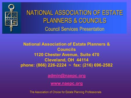 The Association of Choice for Estate Planning Professionals NATIONAL ASSOCIATION OF ESTATE PLANNERS & COUNCILS National Association of Estate Planners.