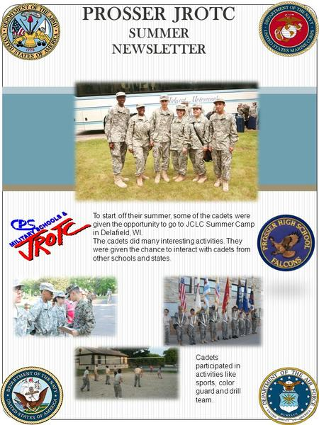 PROSSER JROTC SUMMER NEWSLETTER 1 To start off their summer, some of the cadets were given the opportunity to go to JCLC Summer Camp in Delafield, WI.