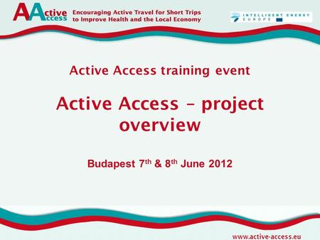 Www.active-access.eu Active Access training event Active Access – project overview Budapest 7 th & 8 th June 2012.