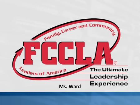Ms. Ward History Organization FCCLA Symbols & Publications Parliamentary Procedures FCCLA Five-Step Planning Process Reasons for Joining FCCLA Requirements.
