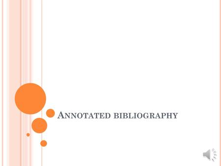 A NNOTATED BIBLIOGRAPHY W HAT IS A BIBLIOGRAPHY ? A bibliography is a list of sources (books, journals, websites, periodicals, etc.) one has used for.