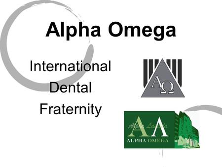 Alpha Omega International Dental Fraternity. What is Alpha Omega?  Professional Fraternity  Over 100 local student and alumni chapters worldwide  Membership.