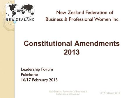 New Zealand Federation <strong>of</strong> Business & Professional Women Inc. New Zealand Federation <strong>of</strong> Business & Professional Women Inc. Leadership Forum Pukekohe 16/17.