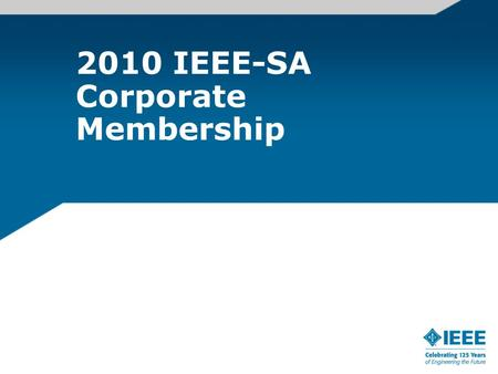 2010 IEEE-SA Corporate Membership. 2010 IEEE-SA corporate membership model Two levels of corporate membership –Basic –Advanced Each level consists of.