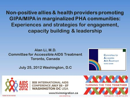 Washington D.C., USA, 22-27 July 2012www.aids2012.org Non-positive allies & health providers promoting GIPA/MIPA in marginalized PHA communities: Experiences.