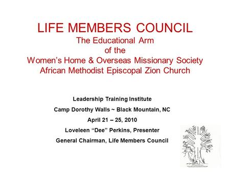 LIFE MEMBERS COUNCIL The Educational Arm of the Women's Home & Overseas Missionary Society African Methodist Episcopal Zion Church Leadership Training.