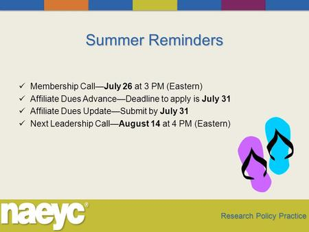 Summer Reminders Membership Call—July 26 at 3 PM (Eastern) Affiliate Dues Advance—Deadline to apply is July 31 Affiliate Dues Update—Submit by July 31.