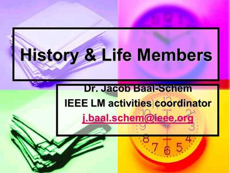 History & Life Members Dr. Jacob Baal-Schem IEEE LM activities coordinator