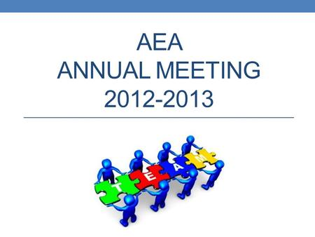 AEA ANNUAL MEETING 2012-2013. Agenda 1. Call to Order 3:00 2. New Officers and BOD Members for 2013-2014 3. Committee Reports: Budget,(Motion to Open.