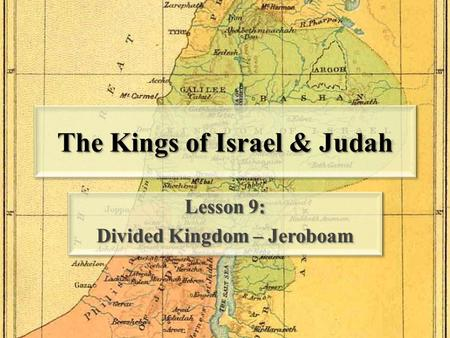 The Kings of Israel & Judah Lesson 9: Divided Kingdom – Jeroboam Lesson 9: Divided Kingdom – Jeroboam.