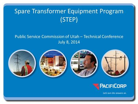 Spare Transformer Equipment Program (STEP) Public Service Commission of Utah – Technical Conference July 8, 2014.