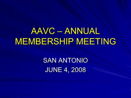 AAVC – ANNUAL MEMBERSHIP MEETING SAN ANTONIO JUNE 4, 2008.
