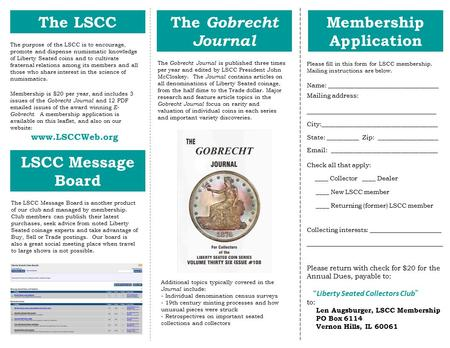 The purpose of the LSCC is to encourage, promote and dispense numismatic knowledge of Liberty Seated coins and to cultivate fraternal relations among its.
