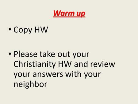 Warm up Copy HW Please take out your Christianity HW and review your answers with your neighbor.