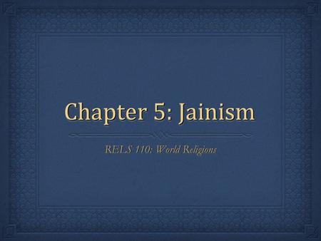 "Chapter 5: Jainism RELS 110: World Religions. Slide 2. Time Line: The "" axial age "" in India  1500 BCE: Rig Veda  1000-500: Upanishads  6 th Century:"