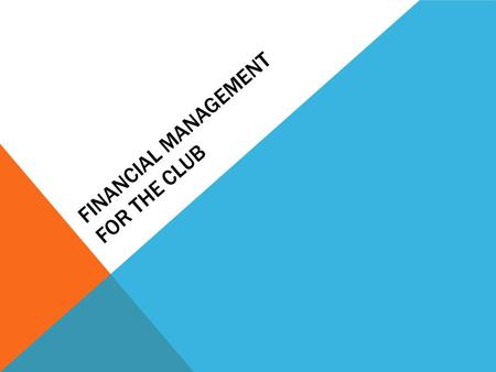 FINANCIAL MANAGEMENT FOR THE CLUB. TOPICS Club by-laws Insurance Regular reporting Signing authorities Annual budgets Variance from budgets One service.