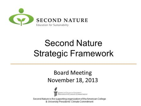 Second Nature Strategic Framework Second Nature is the supporting organization of the American College & University Presidents' Climate Commitment Board.