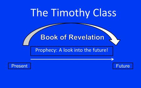 The Timothy Class PresentFuture Prophecy: A look into the future!