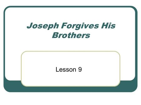 Joseph Forgives His Brothers Lesson 9. Timeline of the New TestamentYear Creation (Adam and Eve) Noah Job?2000 BCAbraham 1850 BCJoseph 1500 BC 1000 BC.