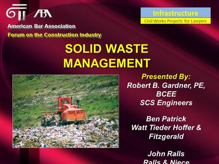 SOLID WASTE MANAGEMENT American Bar Association Forum on the Construction Industry American Bar Association Forum on the Construction Industry Presented.