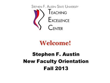 Welcome! Stephen F. Austin New Faculty Orientation Fall 2013.