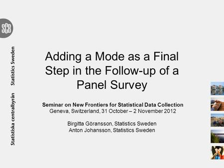Adding a Mode as a Final Step in the Follow-up of a Panel Survey Seminar on New Frontiers for Statistical Data Collection Geneva, Switzerland, 31 October.