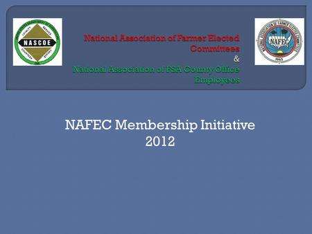 NAFEC Membership Initiative 2012.  An association, designed much like NASCOE, founded in 1965 to retain, strengthen and improve the County Committee.
