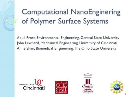 Computational NanoEnginering of Polymer Surface Systems Aquil Frost, Environmental Engineering, Central State University John Lewnard, Mechanical Engineering,