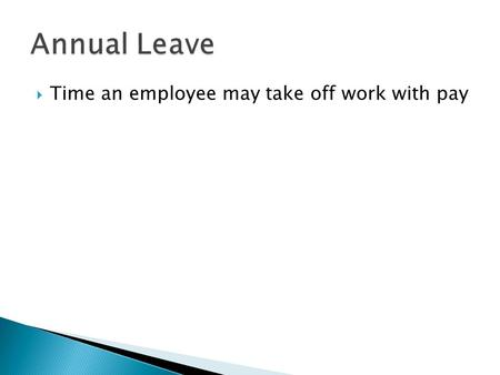  Time an employee may take off work with pay.  A person applying for a job.