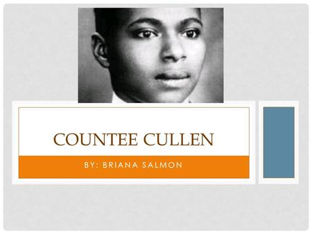 BY: BRIANA SALMON COUNTEE CULLEN. He was born 1903 in NYC and died in 1946 1922 Cullen attended NYU where his poems were published in The Crisis under.