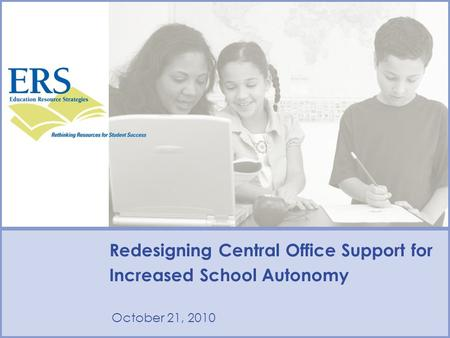 Redesigning Central Office Support for Increased School Autonomy October 21, 2010.