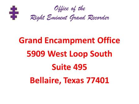 Office of the Right Eminent Grand Recorder Grand Encampment Office 5909 West Loop South Suite 495 Bellaire, Texas 77401.