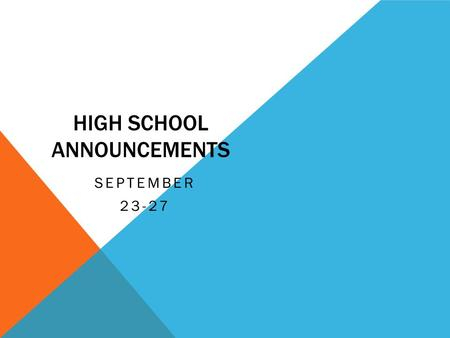 HIGH SCHOOL ANNOUNCEMENTS SEPTEMBER 23-27. TALENT SHOW Any student interested in being part of the Talent Show, please sign up on Mrs. Lee's door with.