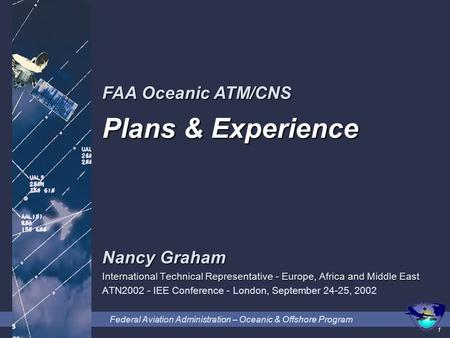 Federal Aviation Administration – Oceanic & Offshore Program 1 Nancy Graham International Technical Representative - Europe, Africa and Middle East ATN2002.