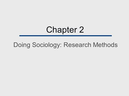 Chapter 2 Doing Sociology: Research Methods. Chapter Outline  The Research Process  Objectivity in Sociological Research  Ethical Issues in Sociological.