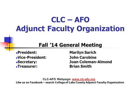 CLC – AFO Adjunct Faculty Organization Fall '14 General Meeting President: Marilyn Sarich Vice-President: John Carobine Secretary: Joan Coleman-Almond.