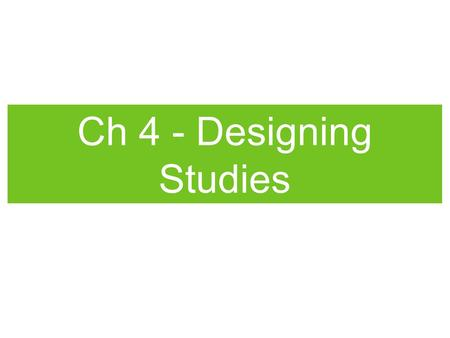 Ch 4 - Designing Studies. I can identify the population and sample in a survey. Population - the entire group of individuals about which we want information.