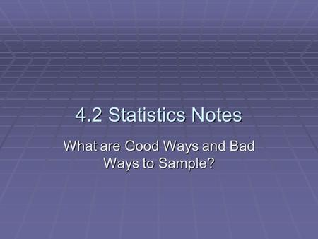 4.2 Statistics Notes What are Good Ways and Bad Ways to Sample?