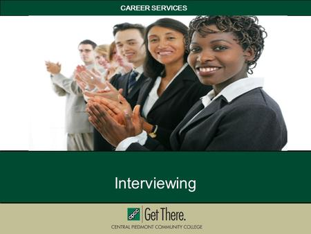 CAREER SERVICES Interviewing. Prepare for each phase of the interview process Compose a one minute commercial or elevator speech Answer behavioral interview.