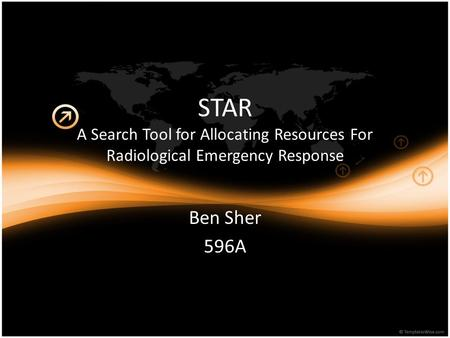STAR A Search Tool for Allocating Resources For Radiological Emergency Response Ben Sher 596A.